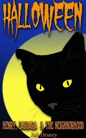 Halloween: Henry, Saddara and the Neighborhood  by  Juli Draney