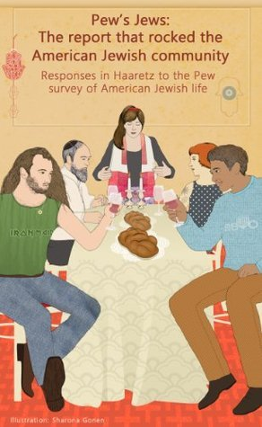 Pews Jews: The report that shook the American Jewish community: Responses in Haaretz to the Pew survey of American Jewish life Esther Solomon