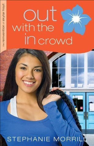 Out with the In Crowd (The Reinvention of Skylar Hoyt Book #2) Stephanie Morrill