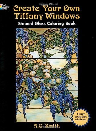 Create Your Own Tiffany Windows Stained Glass Coloring Book (Dover Stained Glass Coloring Book) A.G. Smith