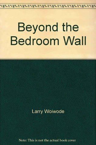 Beyond the Bedroom Wall: a Family Album Larry Woiwode