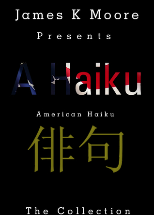 A Haiku: The Collection James K. Moore