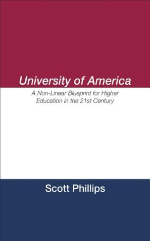 University of America: A Non-Linear Blueprint for Higher Education in the 21st Century Scott   Phillips
