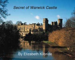 Secret of Warwick Castle Elizabeth Kilbride
