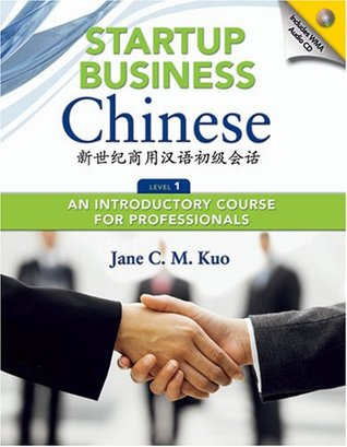 Startup Business Chinese: An Introductory Course for Business Professionals  by  Jane C.M. Kuo