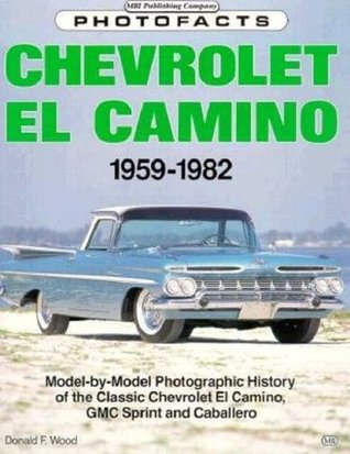 Chevrolet El Camino, 1959-82 Photofacts  by  Donald F. Wood