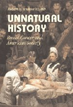 Unnatural History: Breast Cancer and American Society Robert A. Aronowitz