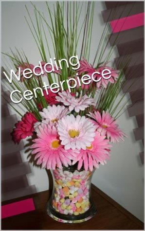 Wedding Centerpiece Picture Book  by  Melody Short
