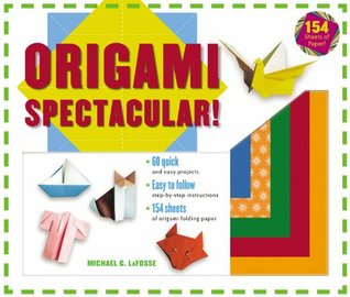 Origami Spectacular! Kit: [Boxed Origami Kit with 154 Folding Papers & Full-Color Book] Michael G. LaFosse