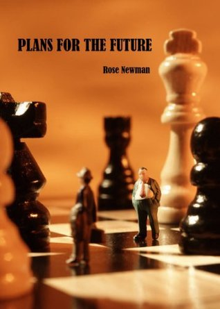 Plans for the Future  by  Rose Newman