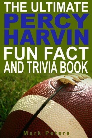 The Ultimate Percy Harvin Fun Fact And Trivia Book  by  Mark Peters