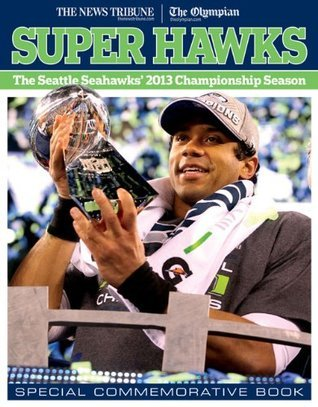 Super Hawks: The Seattle Seahawks 2013 Championship Season  by  The News Tribune