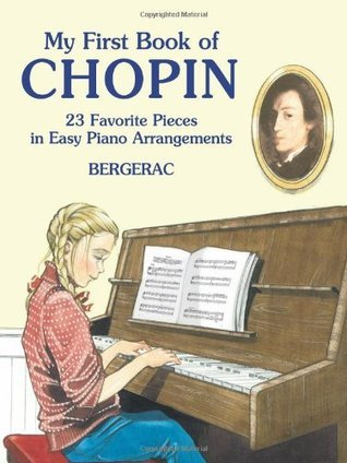 A First Book of Chopin: 23 Favorite Pieces in Easy Piano Arrangements  by  Bergerac