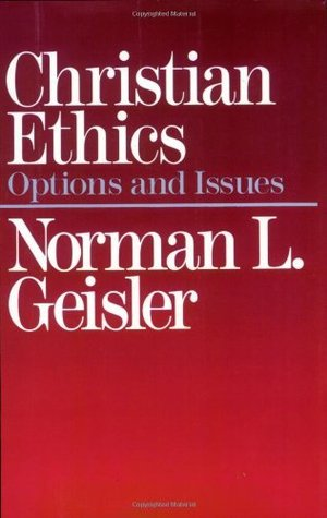 Christian Ethics: Options and Issues Norman L. Geisler