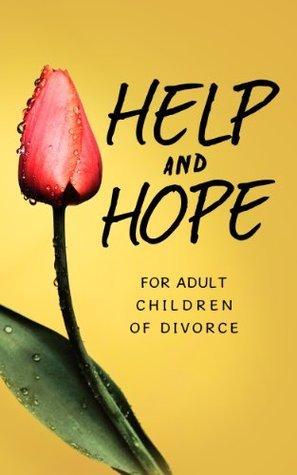 Help and Hope: For Adult Children of Divorce  by  Serenity