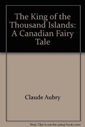 The King of the Thousand Islands: A Canadian Fairy Tale  by  Claude Aubry