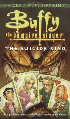 The Suicide King (Buffy the Vampire Slayer: Season 2, #2)  by  Robert Joseph Levy