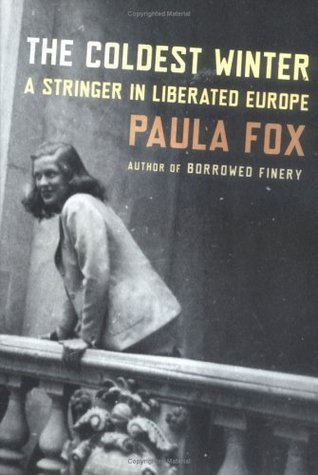 The Coldest Winter: A Stringer in Liberated Europe Paula Fox