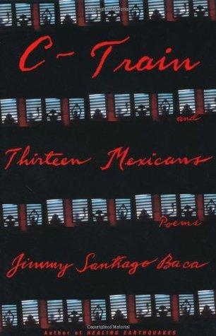 C-Train and Thirteen Mexicans Jimmy Santiago Baca