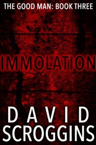Immolation (The Good Man: Book Three)  by  David Scroggins