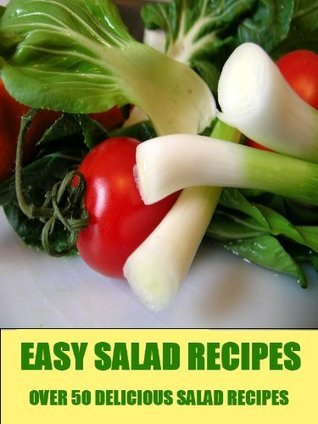 Easy Salad Recipes:Over 50 Yummy Fast Salad Recipes !  by  Philip Holbrook