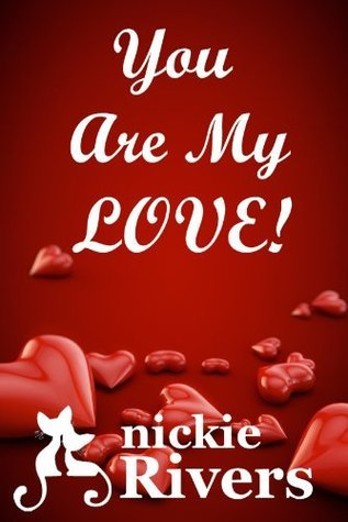 You Are My Love! Nickie Rivers