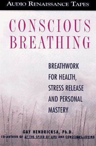 Conscious Breathing: Breathwork for Health, Stress Release and Personal Mastery Gay Hendricks