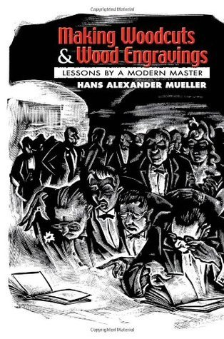 Making Woodcuts and Wood Engravings: Lessons a Modern Master by Hans Alexander Mueller