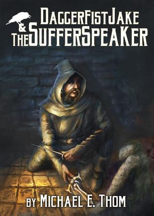 Daggerfist Jake & the Sufferspeaker Michael E. Thom