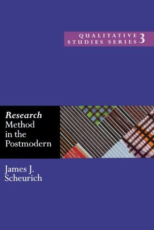 Research Method in the Postmodern (Qualitative Studies Series) James Scheurich