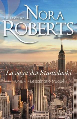 Le scénario truqué (La saga des Stanislaskis #4)  by  Nora Roberts