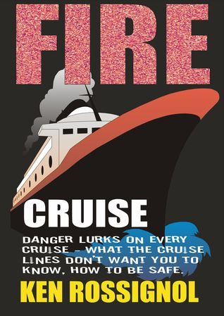 Fire Cruise: Crime, Drugs and Fires on Cruise Ships  by  Ken Rossignol