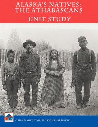 Alaskas Natives: Athabaskans Unit Study  by  Valerie Guarini