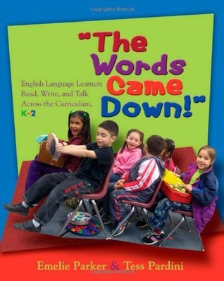 The Words Came Down!: English Language Learners Read, Write, and Talk Across the Curriculum, K-2 Emelie Parker
