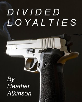 Divided Loyalties (Dividing Line, #2)  by  Heather Atkinson