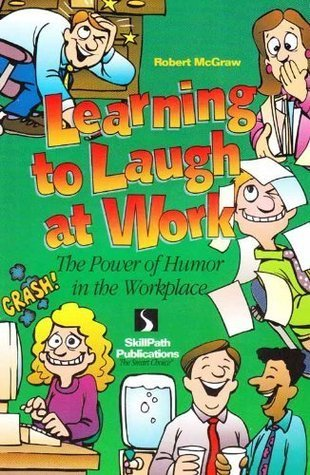 Learning to Laugh at Work Robert McGraw