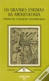 Os Grandes Enigmas da Arqueologia Patrick Ferryn