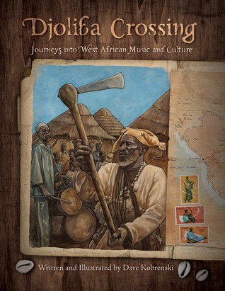 Djoliba Crossing: Journeys Into West African Music and Culture  by  Dave Kobrenski