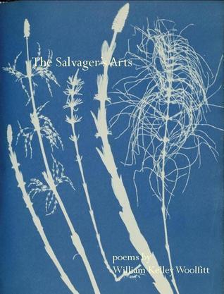 The Salvagers Arts (Keystone Chapbook Series, #10) William Kelley Woolfitt