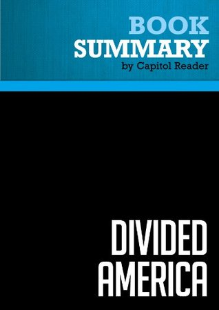 Summary of Divided America: The Ferocious Power Struggle in American Politics Capitol Reader