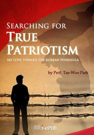 Searching for True Patriotism Tae-Woo Park