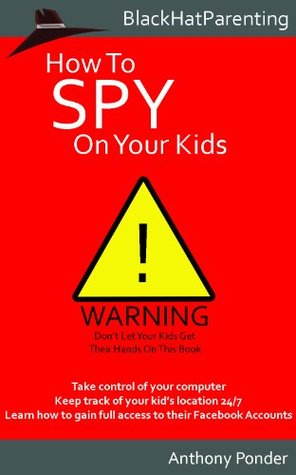 How to Spy on Your Kids Anthony Ponder