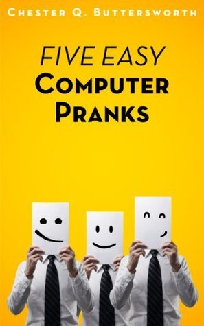 Five Easy Computer Pranks  by  Chester Q. Buttersworth