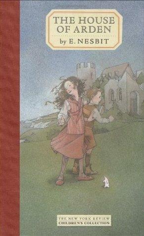 The House of Arden (Fabian Time Fantasies, #1) E. Nesbit