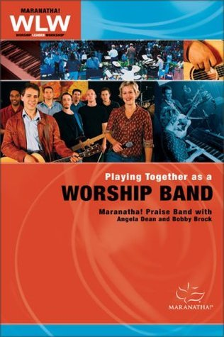 Playing Together as a Worship Band Participants Guide  by  Angela Dean
