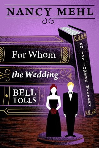 For Whom the Wedding Bell Tolls (An Ivy Towers Mystery)  by  Nancy Mehl