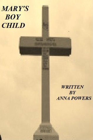 Marys Boy Child (Getting to know you)  by  Anna Powers