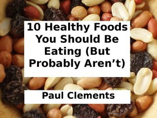 10 Healthy Foods You Should Be Eating Paul Clements