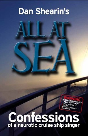 All At Sea - Confessions of a neurotic cruise ship singer  by  Dan Shearin