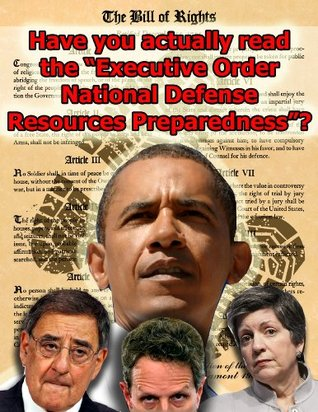 Have you actually read the Executive Order National Defense Resources Preparedness? Office of the Press Secretary The White House